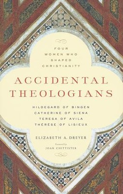 Accidental Theologians: Four Women Who Shaped Christianity  -     By: Elizabeth A. Dreyer, Joan Chittister