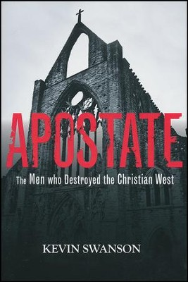 Apostate: The Men Who Destroyed the Christian West   -     By: Kevin Swanson