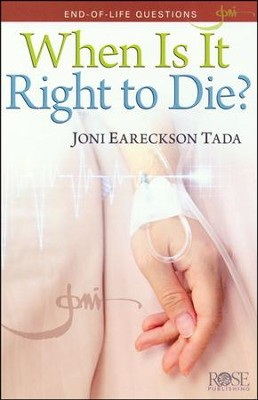 When is it Right to Die? Pamphlet  -     By: Joni Eareckson Tada