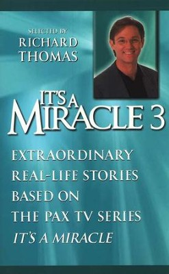 It's A Miracle #3: Extraordinary Real-Life Stories Based on the PAX TV Series It's A Miracle  -     By: Richard Thomas