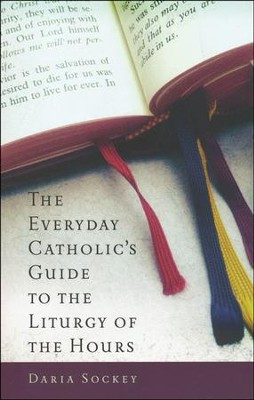 The Everyday Catholic's Guide to the Liturgy of the Hours  -     By: Daria Sockey