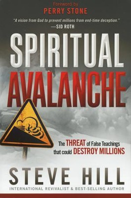 Spiritual Avalanche: The Threat of False Teachings That Could Destroy Millions  -     By: Steve Hill