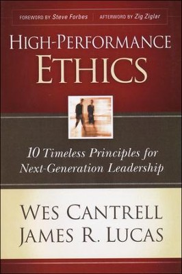 High-Performance Ethics: 10 Timeless Principles for Next-Generation Leadership  -     By: Wes Cantrel, James Lucas