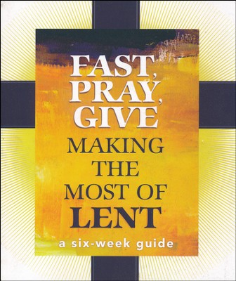 Fast, Pray, Give: Making the Most of Lent  -     By: Mary Carol Kendzia