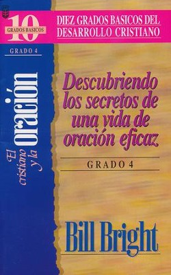 El Cristiano y La Oracion, The Christian and Prayer Step 4  -     By: Bill Bright
