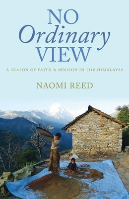 No Ordinary View: A Season Of Faith And Mission In The Himalayas - eBook  -     By: Naomi Reed