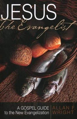 Jesus the Evangelist: A Gospel Guide to the New Evangelization  -     By: Allan F. Wright