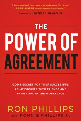 The Power of Agreement: God's Secret to Your Successful Relationships with Friends, Family, and at Work  -     By: Ron Phillips, Ronnie Phillips Jr.