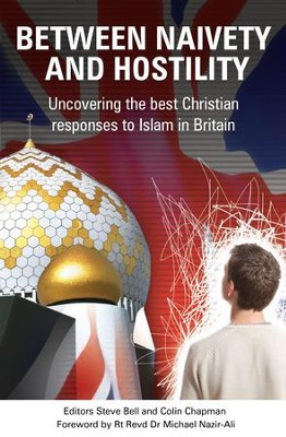 Between Naivety And Hostility: How Should Christians Respond To Islam In Britain? - eBook  -     By: Steve Bell, Colin Chapman