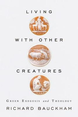 Living With Other Creatures: Green Exegesis And Theology - eBook  -     By: Richard Bauckham