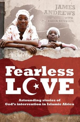Fearless Love: Astounding Stories Of God's Intervention - eBook  -     By: James Andrews, Emma Newrick