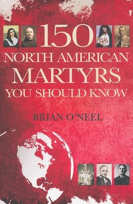 150 North American Martyrs You Should Know  -     By: Brian O'Neel