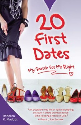 20 First Dates: How To Find The Perfect Man In 20 Dates - eBook  -     By: Rebecca K. Maddox