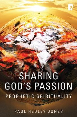 Sharing God's Passion: Prophetic Spirituality - eBook  -     By: Paul Hedley Jones