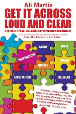 Get It Across Loud And Clear: A Speaker's Practical Guide To Preparation And Delivery - eBook  -     By: Ali Martin