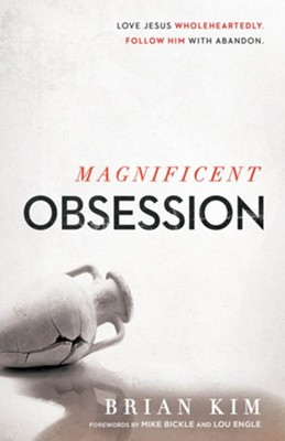 Magnificent Obsession: Love Jesus Wholeheartedly. Follow Him with Abandon  -     By: Brian Kim