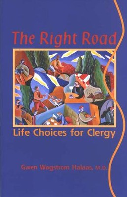 The Right Road: Life Choices for Clergy  -     By: Gwen Wagstrom Halaas