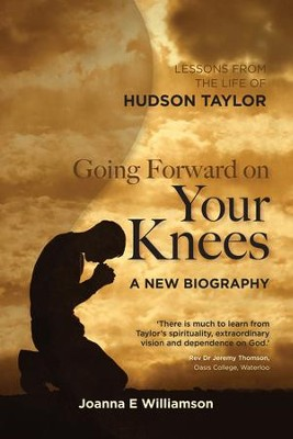 Going Forward On Your Knees: Leadership Lessons From The Life Of Hudson Taylor - eBook  -     By: Joanna E. Williamson