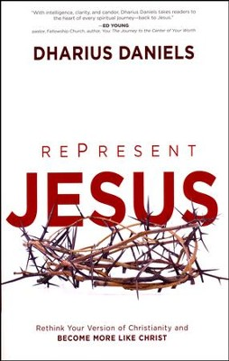 Re-Present Jesus: Rethink Your Version of Christianity  and Become More Like Christ  -     By: Dharius Daniels
