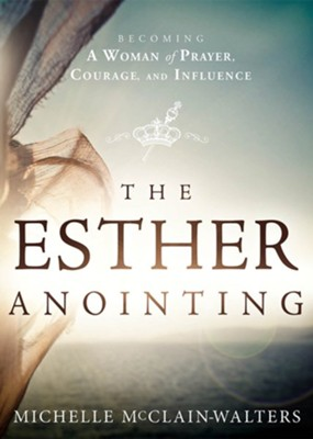 The Esther Anointing: Becoming a Woman of Prayer, Courage,  and Influence  -     By: Michelle McClain-Walters