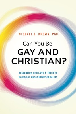 Can You Be Gay and Christian? Responding with Love & Truth to Questions About Homosexuality  -     By: Michael L. Brown