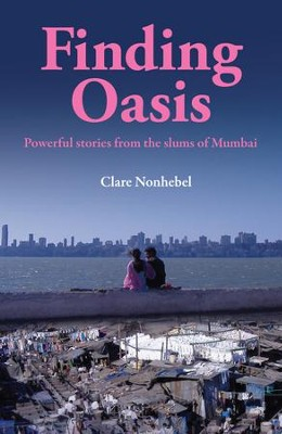 Finding Oasis: Powerful Stories From The Slums Of Mumbai - eBook  -     By: Clare Nonhebel