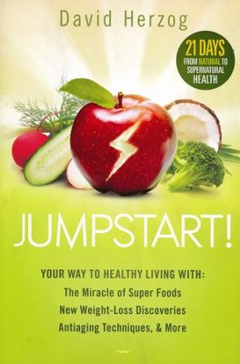 Jumpstart! 21 Days from Natural to Supernatural Health--Body, Mind, and Spirit  -     By: David Herzog