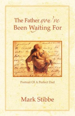 The Father You'Ve Been Waiting For: Portrait Of A Perfect Dad - eBook  -     By: Mark Stibbe