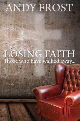 Losing Faith: Those Who Have Walked Away - eBook  -     By: Andy Frost