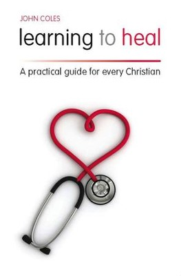 Learning To Heal: A Pratical Guide For Every Christian - eBook  -     By: John Coles