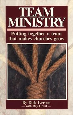 Team Ministry: Putting Together a Team That Makes Churches Grow  -     By: Dick Iverson, Ray Grant