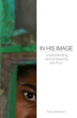 In His Image: Understanding And Embracing The Poor - eBook  -     By: Andy Matheson