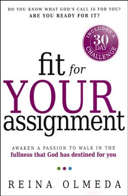 Fit for Your Assignment Spiritually, Mentally, and Physically  -     By: Reina Olmeda