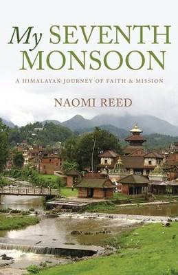 My Seventh Monsoon: A Himalayan Journey Of Faith And Mission - eBook  -     By: Naomi Reed