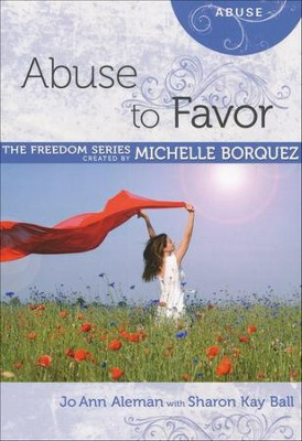 Abuse to Favor  -     By: Michelle Borquez, Jo Ann Alleman, Sharon Kay Ball