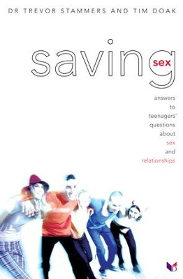Saving Sex: Answers To Teenagers' Questions About Sex And Relationships - eBook  -     By: Dr. Trevor Stammers, Tim Doak