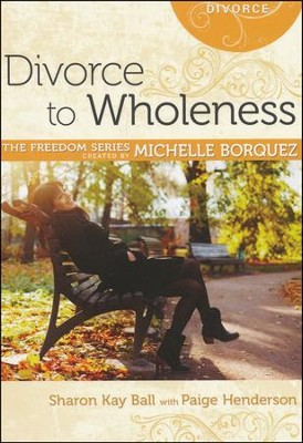 Divorce to Wholeness  -     By: Michelle Borquez, Paige Henderson, Sharon Dale