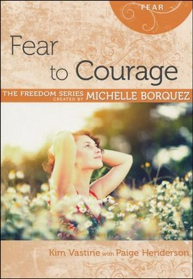 Fear to Courage  -     By: Michelle Borquez, Paige Henderson, Kim Vastine