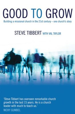 Good To Grow: Building A Missional Church In The 21st Century-one Church's Story - eBook  -     By: Steve Tibbert, Val Taylor