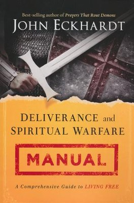 Deliverance and Spiritual Warfare Manual: A Comprehensive Guide to Living Free  -     By: John Eckhardt
