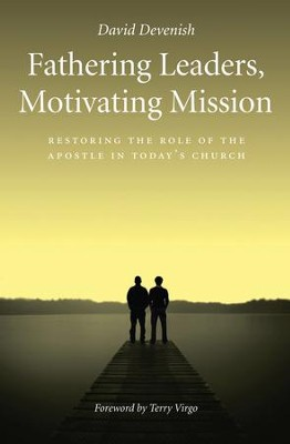 Fathering Leaders Motivating Mission: Restoring The Role Of The Apostle In Todays Church - eBook  -     By: David Devenish