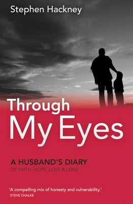 Through My Eyes: A Husbands Diary Of Faith, Hope, Love And Loss - eBook  -     By: Stephen Hackney