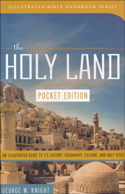 The Holy Land: An Illustrated Guide to Its History, Geography, Culture, and Holy Sites--Pocket Edition  -     By: George Knight