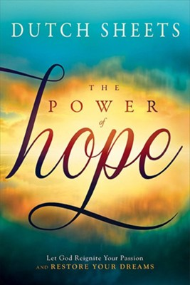 The Power of Hope: Let God Reignite Your Passion and Restore Your Dreams  -     By: Dutch Sheets