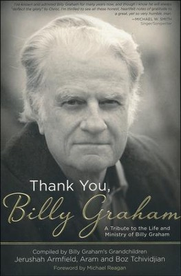 Thank You, Billy Graham: A Tribute to the Life and Ministry of Billy Graham  -     By: Jerushah Armfield, Aram Tchividjian, Basyle Tchividjian