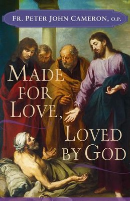 Made for Love, Loved by God  -     By: Father Peter John Cameron