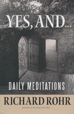 Yes, and...: Daily Meditations  -     By: Richard Rohr