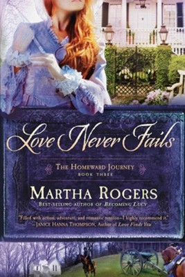 Love Never Fails, Homeward Journey Series #3   -     By: Martha Rogers
