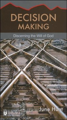 Decision Making: Discerning the Will of God   -     By: June Hunt
