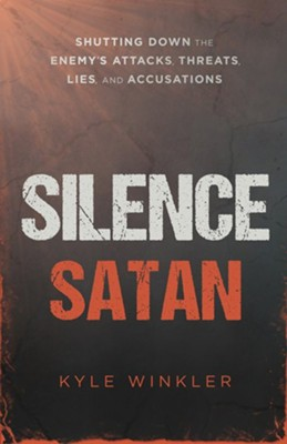 Silence Satan: Shutting Down the Enemy's Attacks, Threats, Lies, and Accusations  -     By: Kyle Winkler